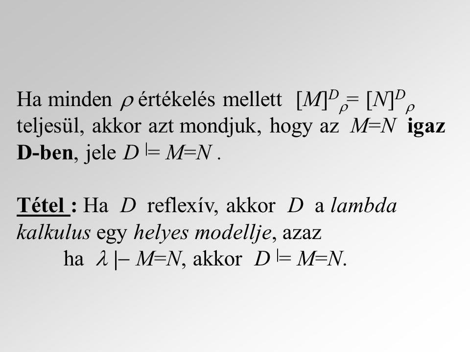 Ha minden  értékelés mellett [M]D= [N]D teljesül, akkor azt mondjuk, hogy az M=N igaz D-ben, jele D |= M=N .